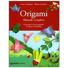 Origami. Manuale completo. Ediz. illustrata