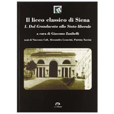 Il liceo classico di Siena. Vol. 1: Dal granducato allo stato liberale.