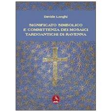 Significato simbolico e committenza dei mosaici tardo antichi di Ravenna