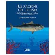Le ragioni del tonno. Storia, biologia, pesca e tutela del tonno rosso mediterraneo