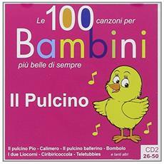 Il pulcino. Le 100 canzoni per bambini più belle di sempre. CD Audio. Vol. 2: 26-50.