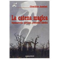 Catena magica. Soprannaturale, spiritismo, possessione diabolica (La)