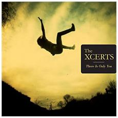 Xcerts (The) - There Is Only You