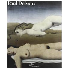 Paul Delvaux. Ediz. illustrata