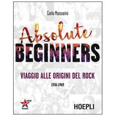 Absolute beginners. Viaggio alle origini del rock 1936-1969