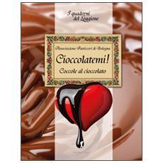 Cioccolàtemi. Coccole al cioccolato