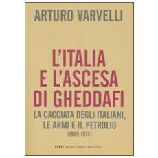 L'Italia e l'ascesa di Gheddafi. La cacciata degli italiani, le armi e il petrolio (1969-1974)
