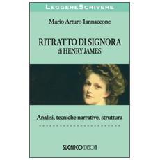 «Ritratto di signora» di Henry James. Analisi, tecniche narrative, struttura