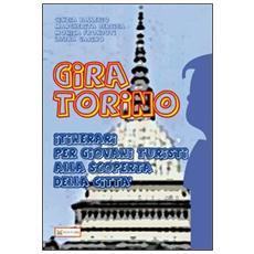 Gira Torino. Itinerari per giovani turisti alla scoperta della città