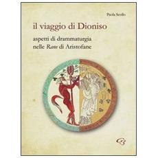 Il viaggio di Dionisio. Aspetti di drammaturgia nelle Rane di Aristofane