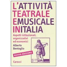 L'attività teatrale e musicale in Italia. Aspetti istituzionali, organizzativi ed economici