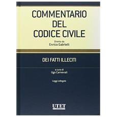 Commentario del Codice civile. Dei fatti illeciti. Leggi collegate