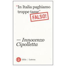 «In Italia paghiamo troppe tasse». Falso!