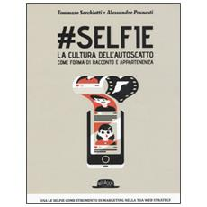 #Selfie. La cultura dell'autoscatto come forma di racconto e appartenenza