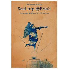 Soul trip Friuli. Concept album in 43 tracce