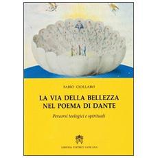 La via della bellezza nel poema di Dante. Percorsi teologici e spirituali