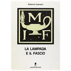La lampada e il fascio. Archivio e storia di un movimento neofascista: il «Movimento Italiano Femminile»