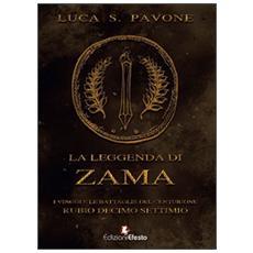 La leggenda di Zama. I viaggi e le battaglie del centurione Rubio Decimo Settimio