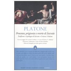 Processo, prigionia e morte di Socrate: EutifroneApologia di SocrateCritoneFedone. Testo greco a fronte. Ediz. integrale