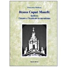 Roma caput mundi. Laddove oriente e occidente si incontrano