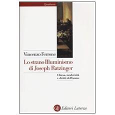 Lo strano illuminismo di Joseph Ratzinger. Chiesa, modernità e diritti dell'uomo