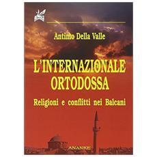 Internazionale ortodossa. Religioni e conflitti nei Balcani (L')