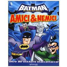 Amici & nemici. Batman. Con adesivi