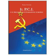 Il P. C. I. e il processo di integrazione europeo