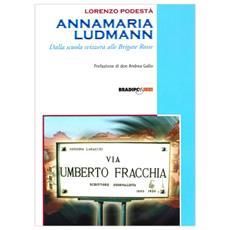 Annamaria Ludmann. Dalla scuola svizzera alle Brigate Rosse