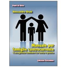 Manuale per famiglie controcorrente. L'accoglienza familiare tra teoria e pratica
