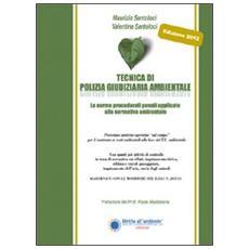 Tecnica di polizia giudiziaria ambientale 2012. Le norme procedurali penali applicate alla normatica ambientale