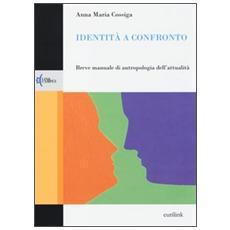 Identità a confronto. Breve manuale di antropologia dell'attualità