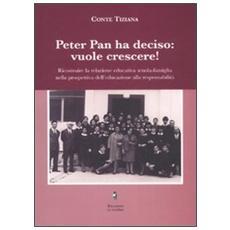 Peter Pan ha deciso: vuole crescere! Ricostruire la relazione educativa scuola-famiglia nella prospettiva dell'educazione alla responsabilità.