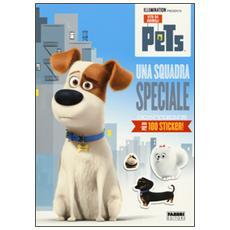 Una squadra speciale. Pets. Vita da animali. Con adesivi