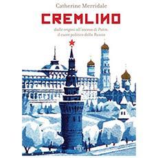 Cremlino. Dalle origini all'ascesa di Putin: il cuore politico della Russia. Con e-book