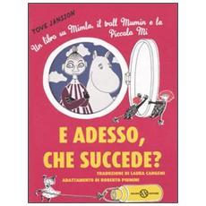 E adesso, che succede? Un libro su Mimla, il troll Mumin e la piccola Mi