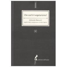 Marcucci Edmondo - Che Cos'è Il Vegetarismo?