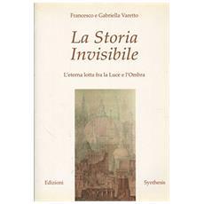 La storia invisibile. L'eterna lotta fra la luce e l'ombra