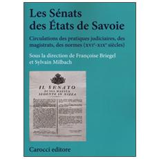 S�nats des �tats de Savoie. Circulations des pratiques judiciaires, des magistrats, des normes (XVI-XIX si�cles) (Les)