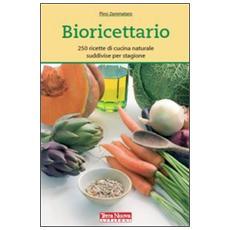 Bioricettario. 250 ricette di cucina naturale suddivise per stagione