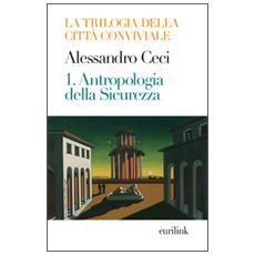 Trilogia della città conviviale. Vol. 1: Antropologia della sicurezza.