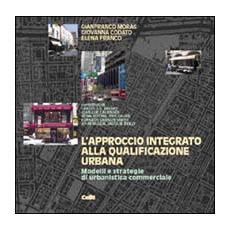 Approccio integrato alla qualificazione urbana. Modelli e strategie di urbanistica commerciale (L')