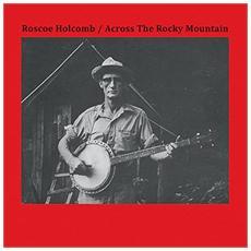 Roscoe Holcomb - Across The Rocky Mountain