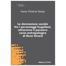 La dannazione sociale fra i personaggi hugoliani, attraverso il pensiero socio-antropologico di René Girard