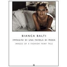 Bianca Balti immagini di una favola di moda. Ediz. italiana e inglese