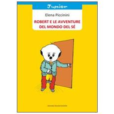 Robert e le avventure del mondo del sé. Ediz. illustrata