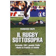Il rugby sottosopra. Grenoble 1997, quando l'Italia ribaltò la Francia e il mondo