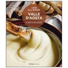 Valle d'Aosta. Le ricette più gustose. I sapori della tradizione