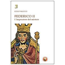 Federico II. L'imperatore del mistero