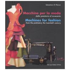 Macchine per la moda dalla Preistoria al NovecentoMachines for fashion from the Prehistory the Twentieth Century